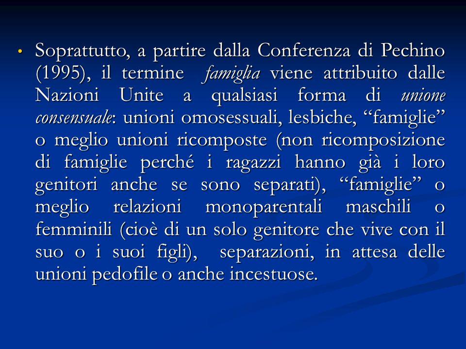 Soprattutto, a partire dalla Conferenza di Pechino (1995), il termine famiglia viene attribuito dalle Nazioni Unite a qualsiasi forma di unione consen