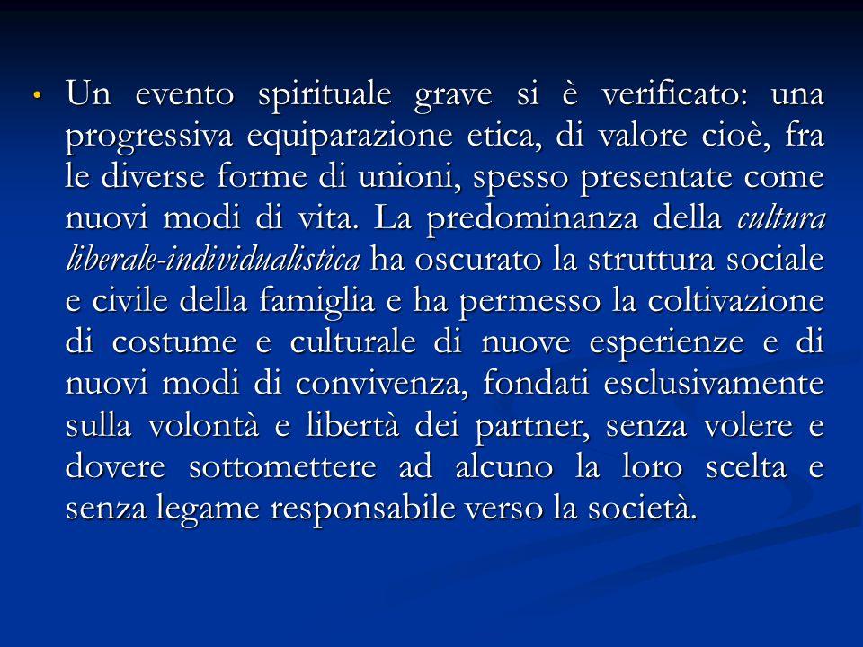Un evento spirituale grave si è verificato: una progressiva equiparazione etica, di valore cioè, fra le diverse forme di unioni, spesso presentate com