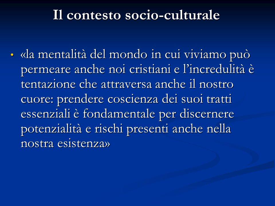 Il contesto socio-culturale «la mentalità del mondo in cui viviamo può permeare anche noi cristiani e l'incredulità è tentazione che attraversa anche