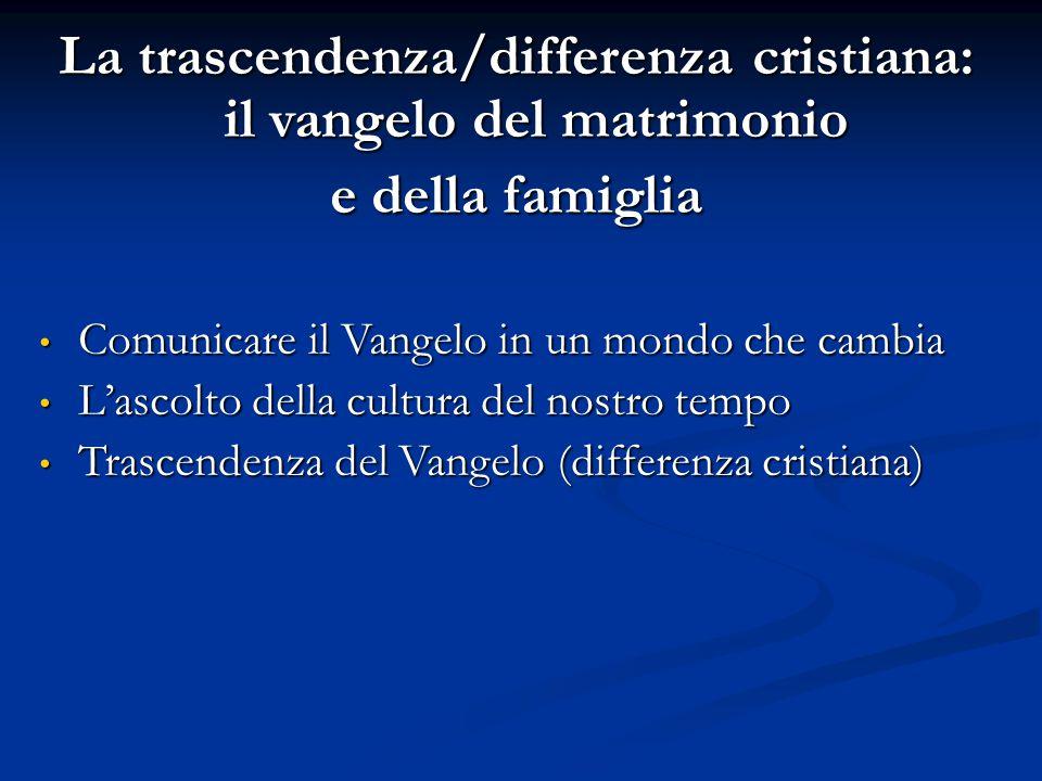 La trascendenza/differenza cristiana: il vangelo del matrimonio e della famiglia Comunicare il Vangelo in un mondo che cambia Comunicare il Vangelo in