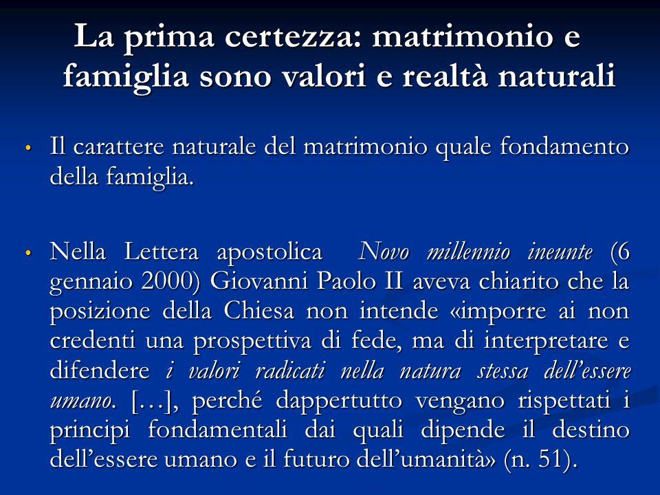 La prima certezza: matrimonio e famiglia sono valori e realtà naturali Il carattere naturale del matrimonio quale fondamento della famiglia. Il caratt