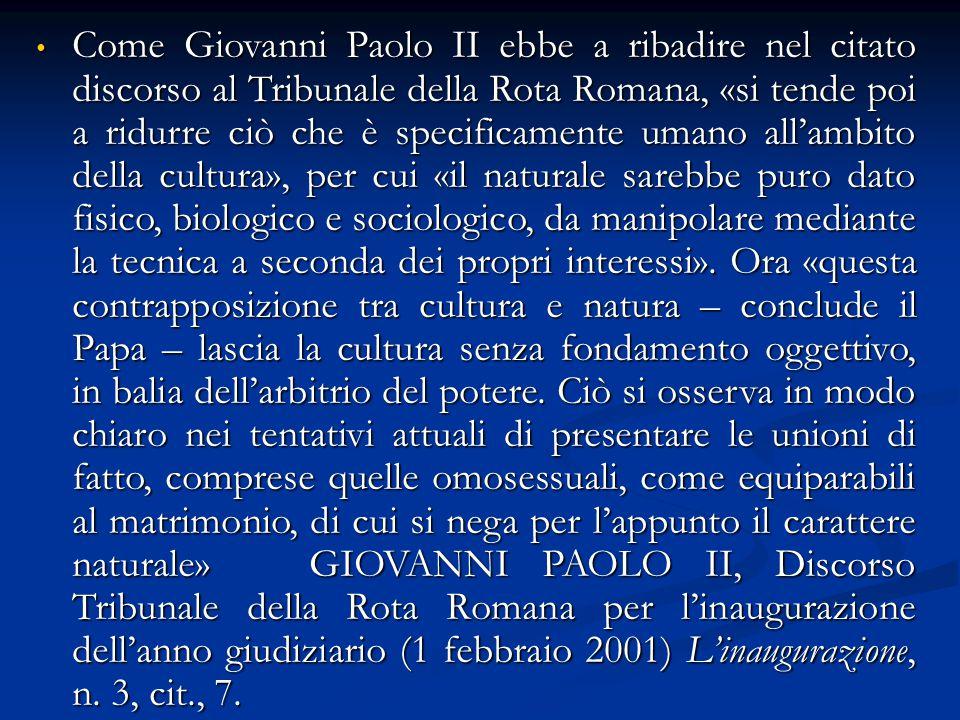 Come Giovanni Paolo II ebbe a ribadire nel citato discorso al Tribunale della Rota Romana, «si tende poi a ridurre ciò che è specificamente umano all'