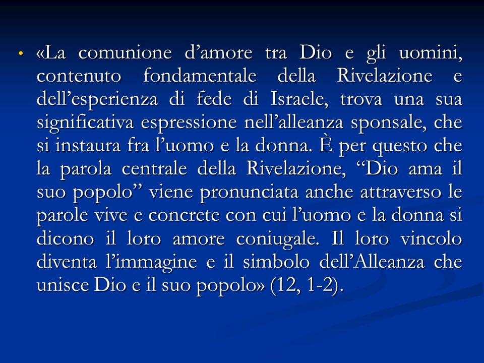 «La comunione d'amore tra Dio e gli uomini, contenuto fondamentale della Rivelazione e dell'esperienza di fede di Israele, trova una sua significativa