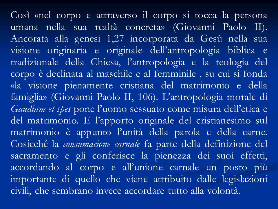 Così «nel corpo e attraverso il corpo si tocca la persona umana nella sua realtà concreta» (Giovanni Paolo II). Ancorata alla genesi 1,27 incorporata