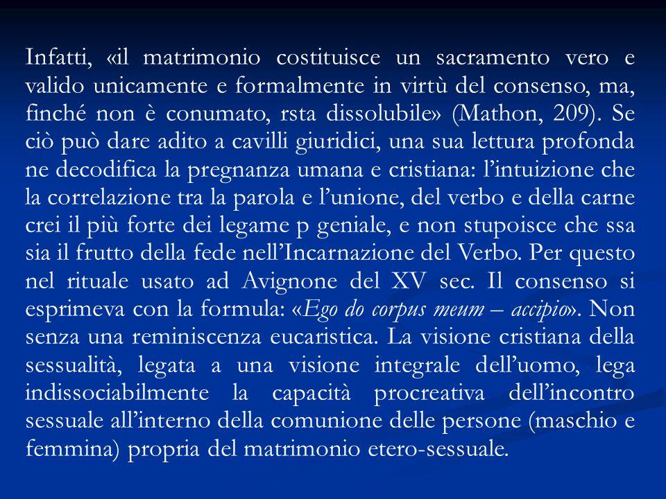 Infatti, «il matrimonio costituisce un sacramento vero e valido unicamente e formalmente in virtù del consenso, ma, finché non è conumato, rsta dissol