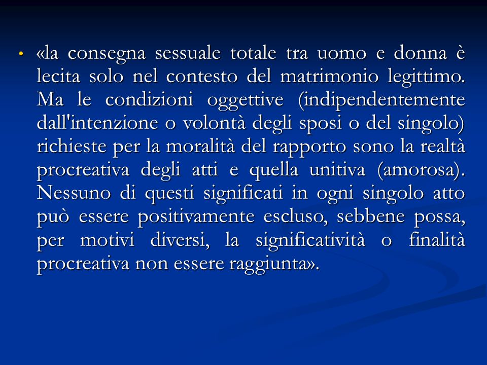 «la consegna sessuale totale tra uomo e donna è lecita solo nel contesto del matrimonio legittimo. Ma le condizioni oggettive (indipendentemente dall