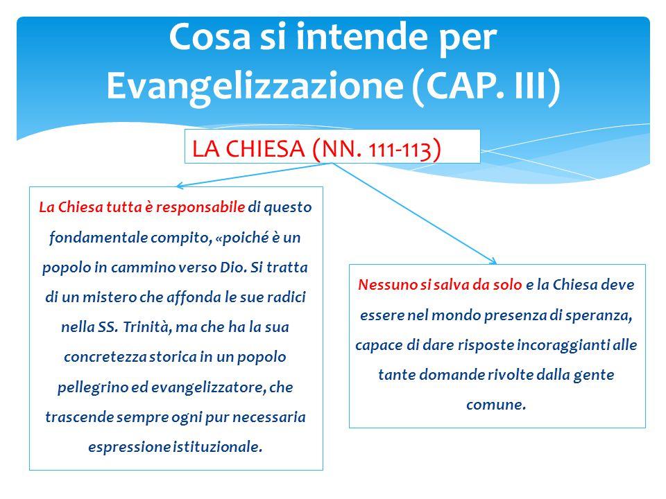 LA CHIESA (NN. 111-113) La Chiesa tutta è responsabile di questo fondamentale compito, «poiché è un popolo in cammino verso Dio. Si tratta di un miste