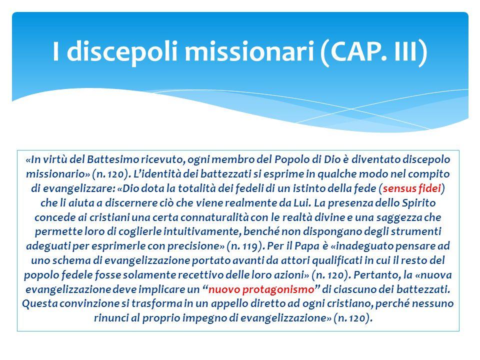 «In virtù del Battesimo ricevuto, ogni membro del Popolo di Dio è diventato discepolo missionario» (n. 120). L'identità dei battezzati si esprime in q
