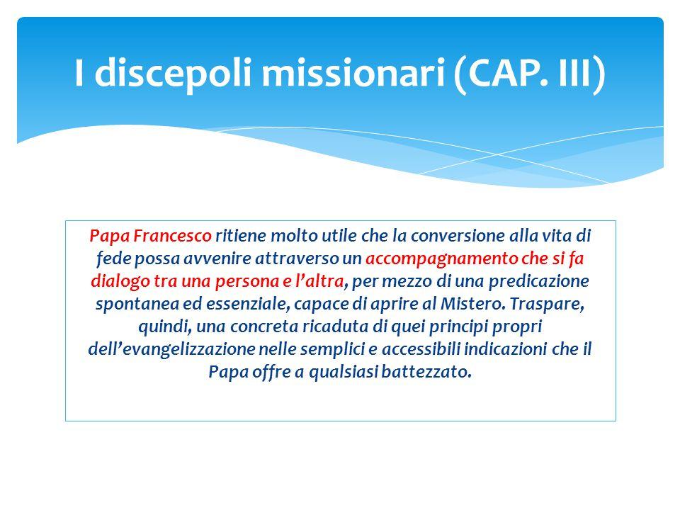 Papa Francesco ritiene molto utile che la conversione alla vita di fede possa avvenire attraverso un accompagnamento che si fa dialogo tra una persona