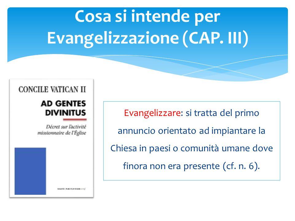 Evangelizzare: si tratta del primo annuncio orientato ad impiantare la Chiesa in paesi o comunità umane dove finora non era presente (cf. n. 6). Cosa