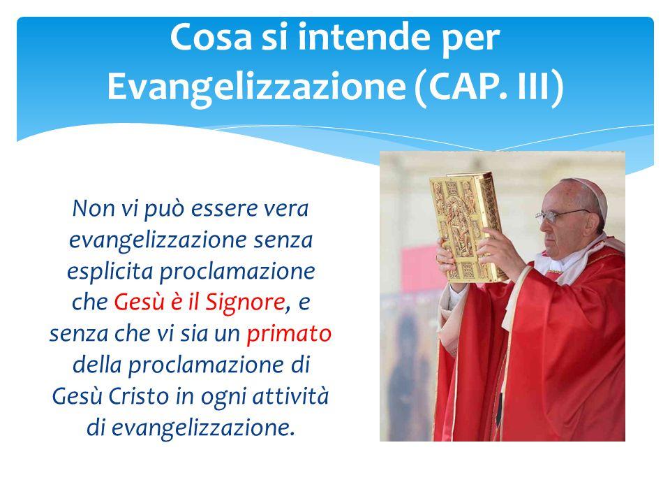 Non vi può essere vera evangelizzazione senza esplicita proclamazione che Gesù è il Signore, e senza che vi sia un primato della proclamazione di Gesù