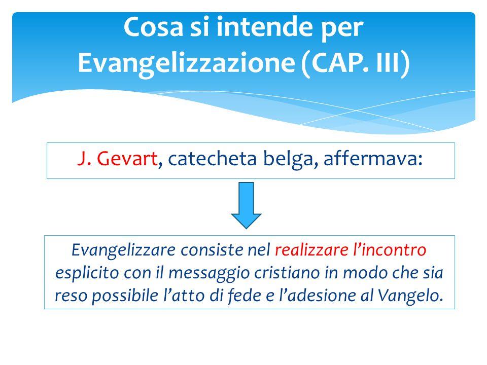 J. Gevart, catecheta belga, affermava: Cosa si intende per Evangelizzazione (CAP. III) Evangelizzare consiste nel realizzare l'incontro esplicito con