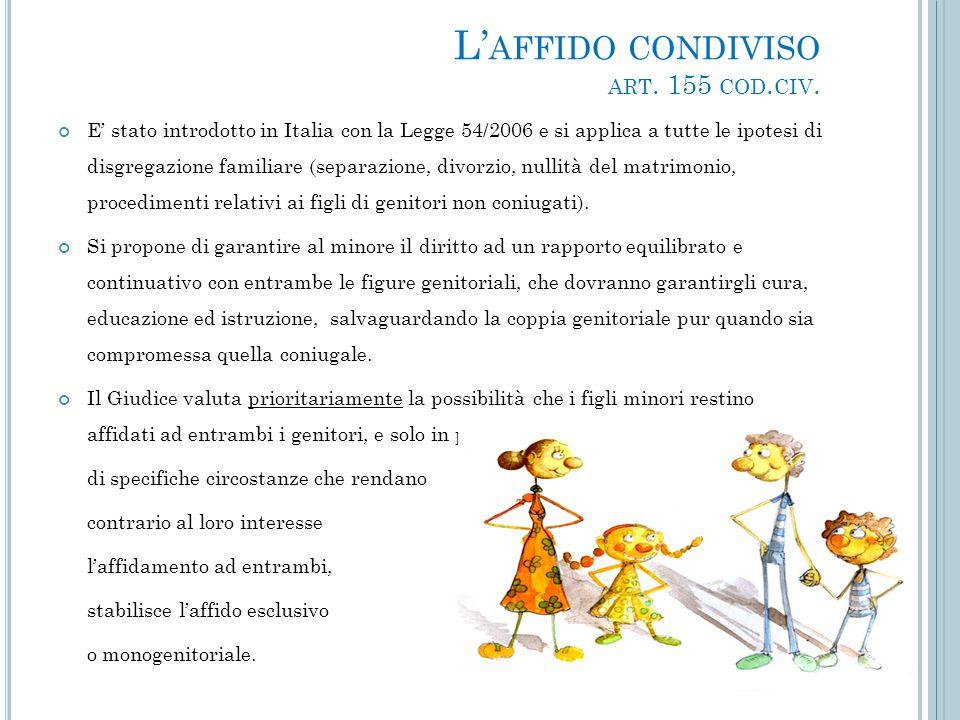 L' AFFIDO CONDIVISO ART. 155 COD. CIV. E' stato introdotto in Italia con la Legge 54/2006 e si applica a tutte le ipotesi di disgregazione familiare (