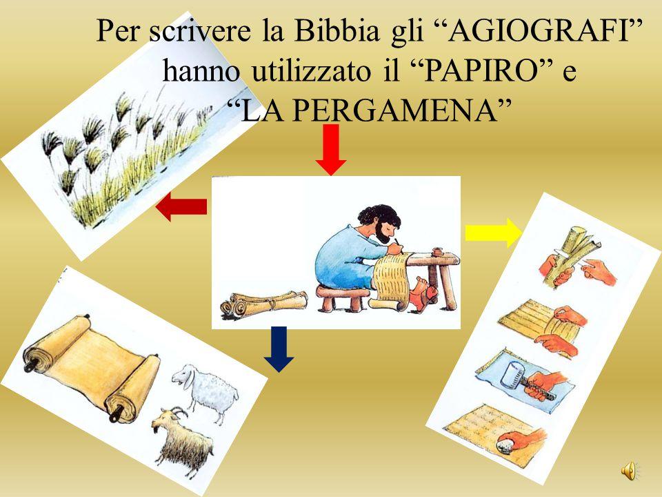 """Per scrivere la Bibbia gli """"AGIOGRAFI"""" hanno utilizzato il """"PAPIRO"""" e """"LA PERGAMENA"""""""