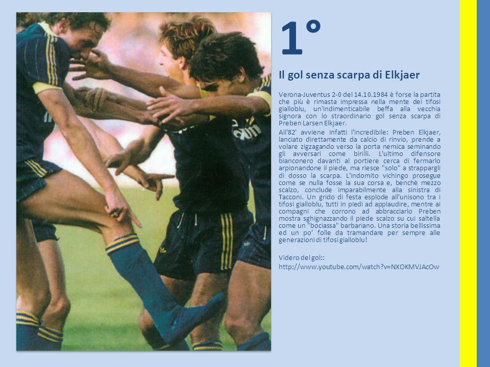 1° Il gol senza scarpa di Elkjaer Verona-Juventus 2-0 del 14.10.1984 è forse la partita che più è rimasta impressa nella mente dei tifosi gialloblu, u