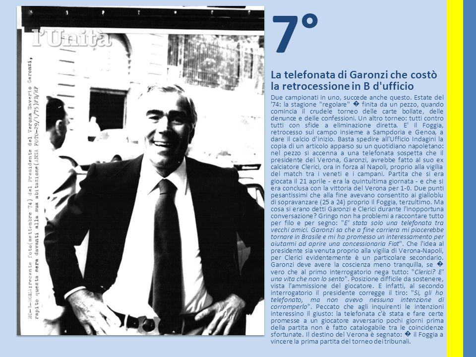 7° La telefonata di Garonzi che costò la retrocessione in B d'ufficio Due campionati in uno, succede anche questo. Estate del '74: la stagione