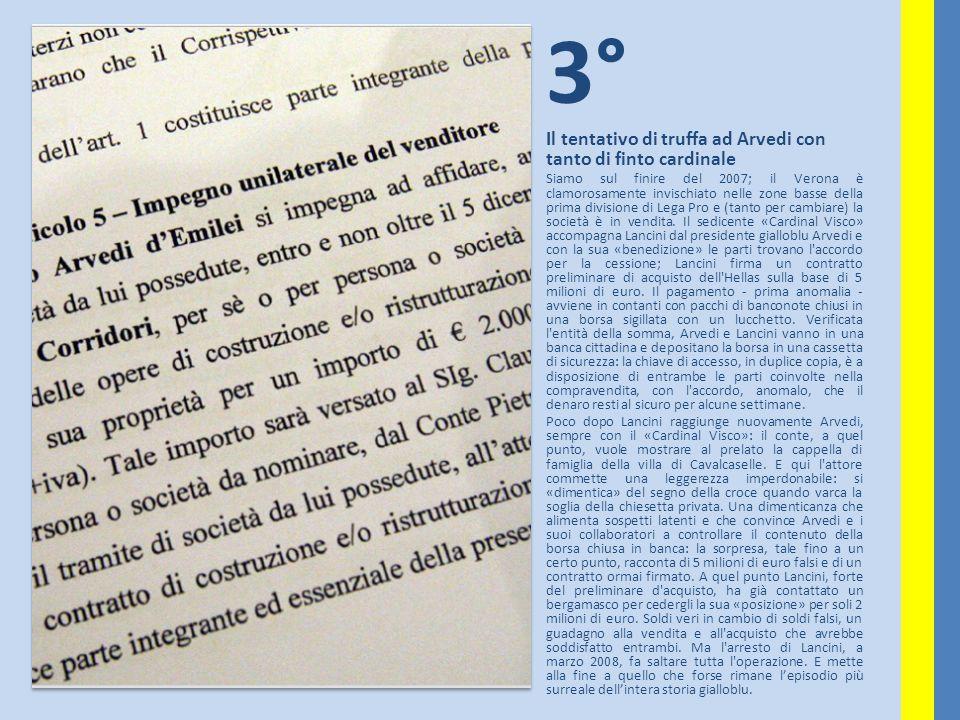 3° Il tentativo di truffa ad Arvedi con tanto di finto cardinale Siamo sul finire del 2007; il Verona è clamorosamente invischiato nelle zone basse de