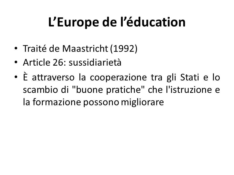 L'Europe de l'éducation Traité de Maastricht (1992) Article 26: sussidiarietà Ѐ attraverso la cooperazione tra gli Stati e lo scambio di buone pratiche che l istruzione e la formazione possono migliorare