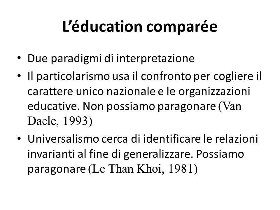 L'éducation comparée Due paradigmi di interpretazione Il particolarismo usa il confronto per cogliere il carattere unico nazionale e le organizzazioni educative.