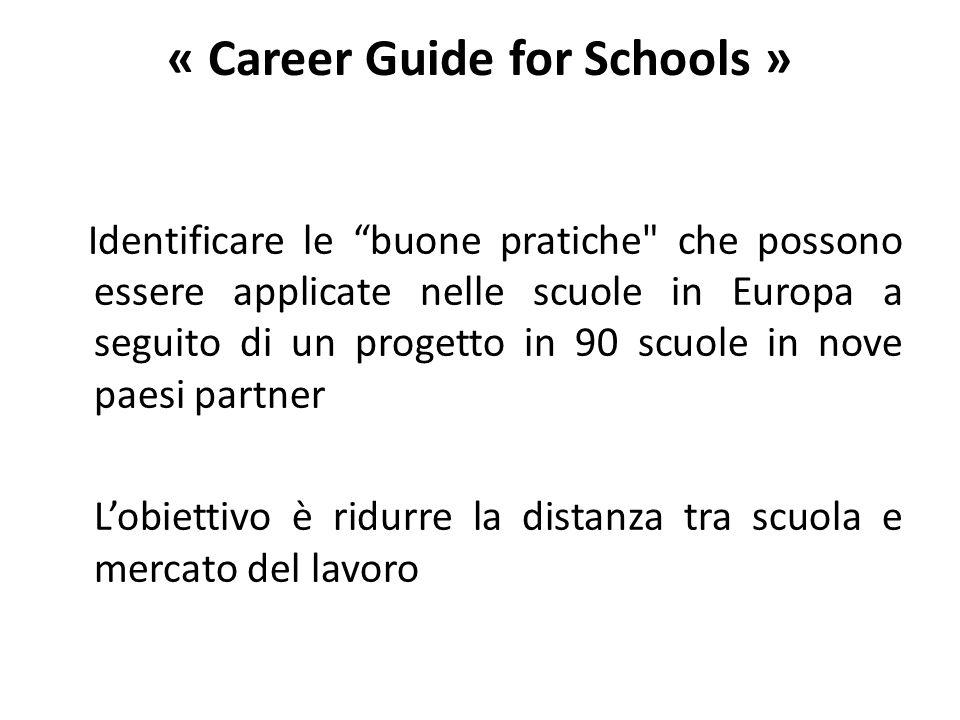« Career Guide for Schools » Identificare le buone pratiche che possono essere applicate nelle scuole in Europa a seguito di un progetto in 90 scuole in nove paesi partner L'obiettivo è ridurre la distanza tra scuola e mercato del lavoro