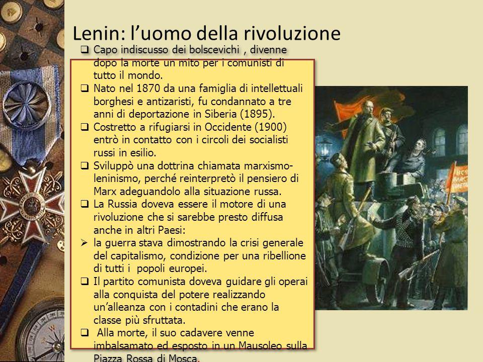 Lenin: l'uomo della rivoluzione  Capo indiscusso dei bolscevichi, divenne dopo la morte un mito per i comunisti di tutto il mondo.  Nato nel 1870 da
