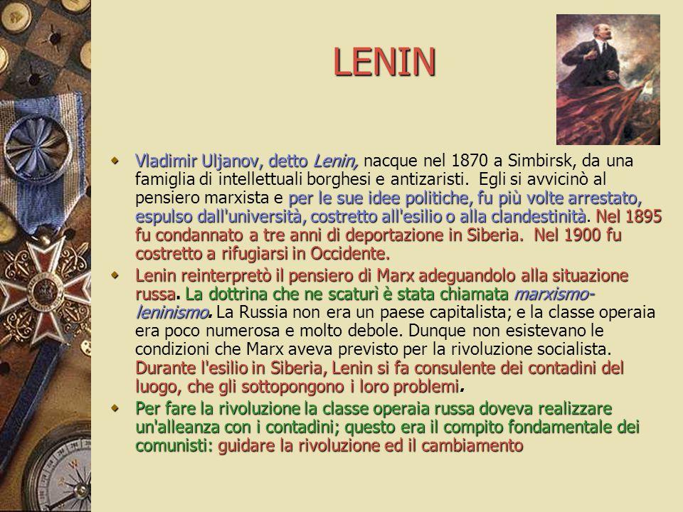 LENIN  Vladimir Uljanov, detto Lenin, per le sue idee politiche, fu più volte arrestato, espulso dall'università, costretto all'esilio o alla clandes