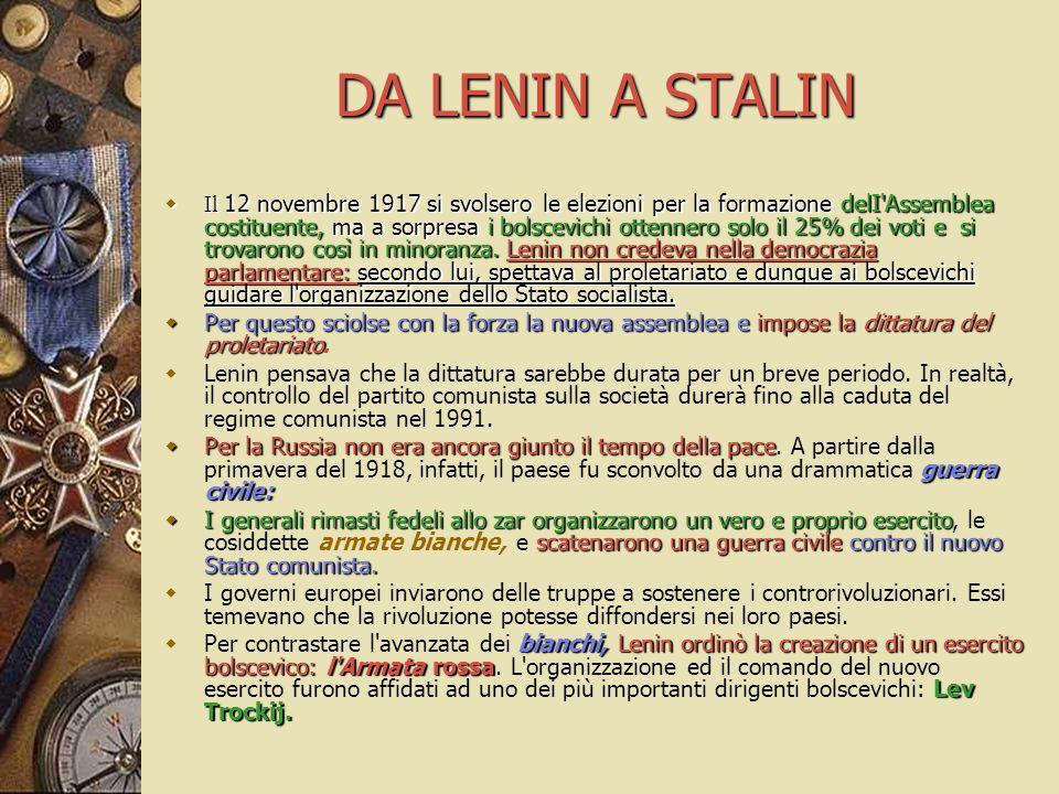 DA LENIN A STALIN  Il 12 novembre 1917 si svolsero le elezioni per la formazione delI'Assemblea costituente, ma a sorpresa i bolscevichi ottennero so