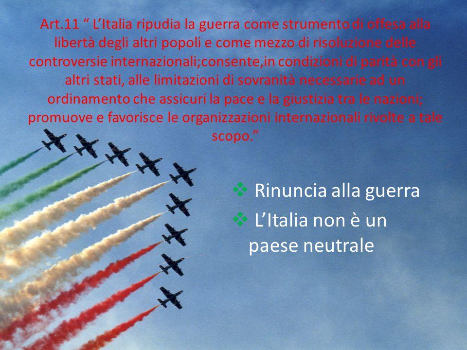 """Art.11 """" L'Italia ripudia la guerra come strumento di offesa alla libertà degli altri popoli e come mezzo di risoluzione delle controversie internazio"""