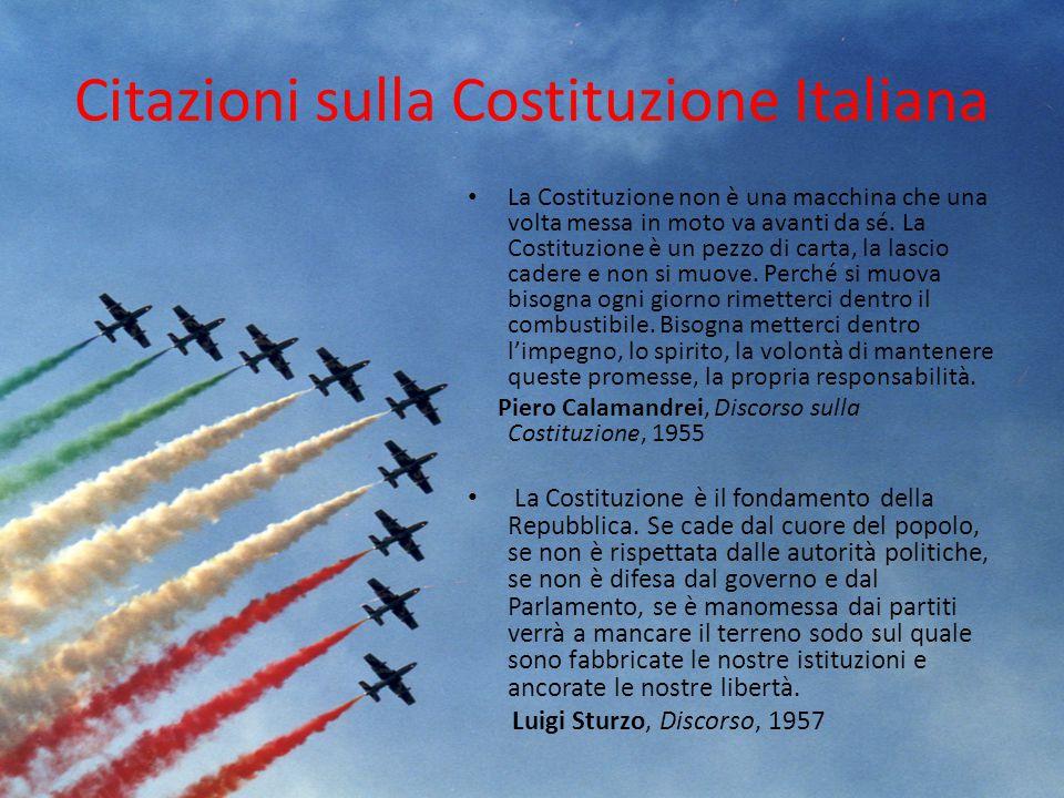 Citazioni sulla Costituzione Italiana La Costituzione non è una macchina che una volta messa in moto va avanti da sé. La Costituzione è un pezzo di ca