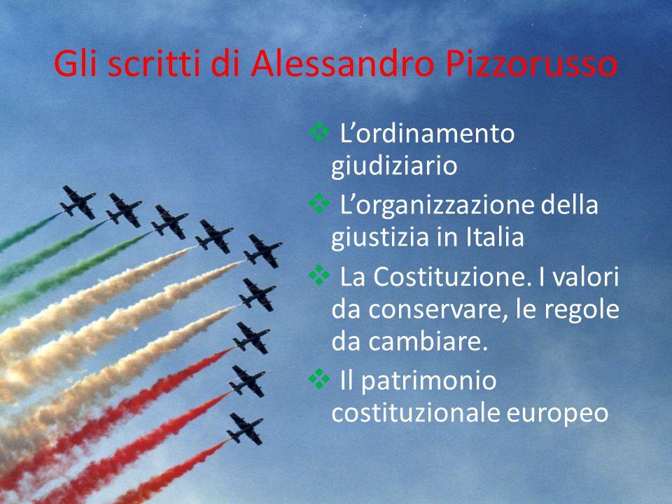 Gli scritti di Alessandro Pizzorusso  L'ordinamento giudiziario  L'organizzazione della giustizia in Italia  La Costituzione. I valori da conservar