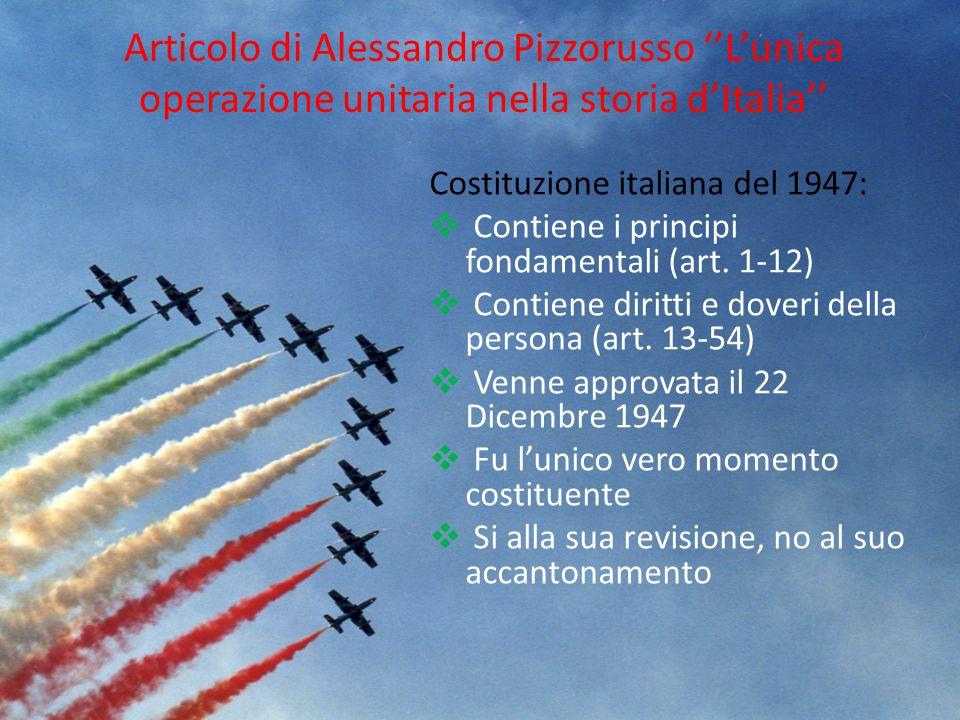 Articolo di Alessandro Pizzorusso ''L'unica operazione unitaria nella storia d'Italia'' Costituzione italiana del 1947:  Contiene i principi fondamen