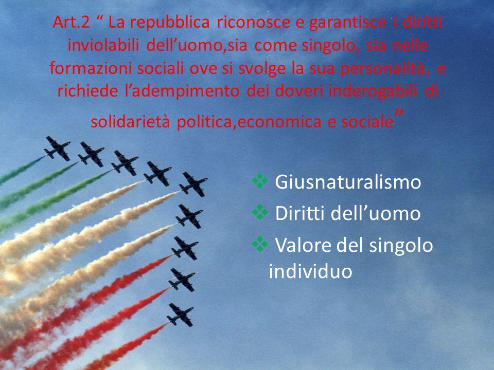 """Art.2 """" La repubblica riconosce e garantisce i diritti inviolabili dell'uomo,sia come singolo, sia nelle formazioni sociali ove si svolge la sua perso"""