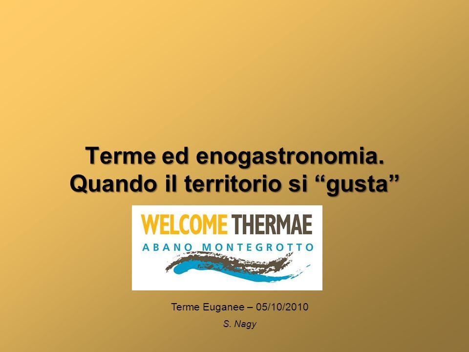 Terme ed enogastronomia. Quando il territorio si gusta Terme Euganee – 05/10/2010 S. Nagy