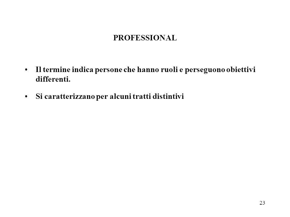 23 PROFESSIONAL Il termine indica persone che hanno ruoli e perseguono obiettivi differenti.