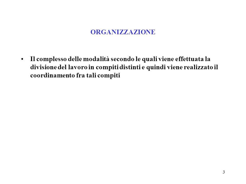 3 ORGANIZZAZIONE Il complesso delle modalità secondo le quali viene effettuata la divisione del lavoro in compiti distinti e quindi viene realizzato il coordinamento fra tali compiti