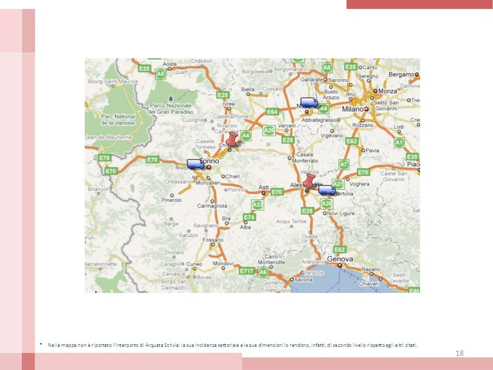 18 * Nella mappa non è riportato l'interporto di Arquata Scrivia: la sua incidenza settoriale e le sue dimensioni lo rendono, infatti, di secondo livello rispetto agli altri citati.