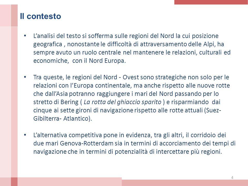 Il contesto L'analisi del testo si sofferma sulle regioni del Nord la cui posizione geografica, nonostante le difficoltà di attraversamento delle Alpi, ha sempre avuto un ruolo centrale nel mantenere le relazioni, culturali ed economiche, con il Nord Europa.