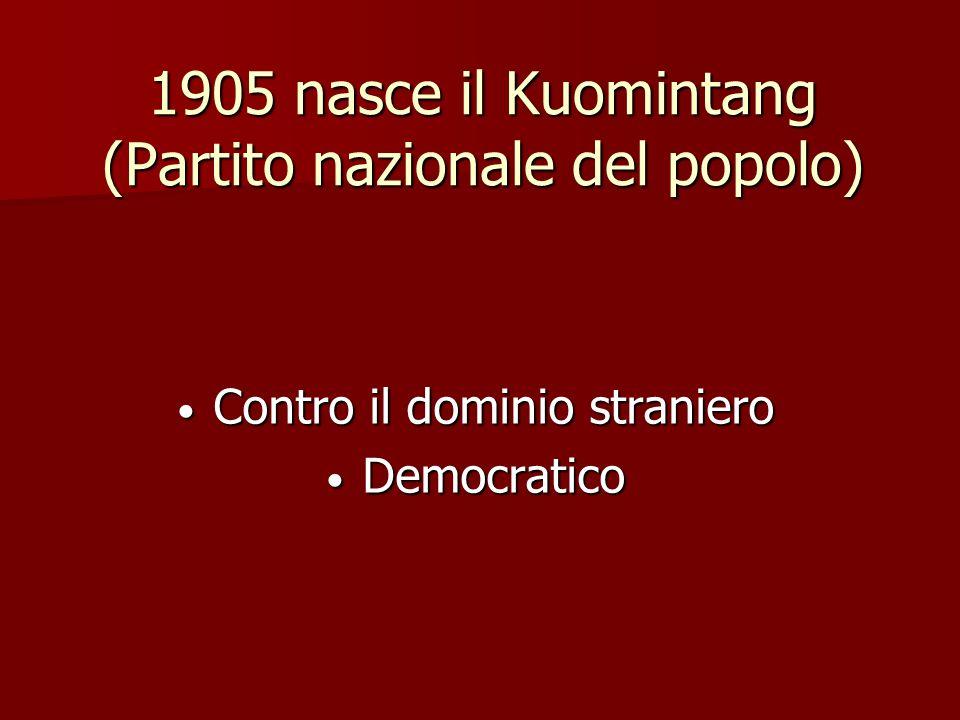 1905 nasce il Kuomintang (Partito nazionale del popolo) Contro il dominio straniero Contro il dominio straniero Democratico Democratico