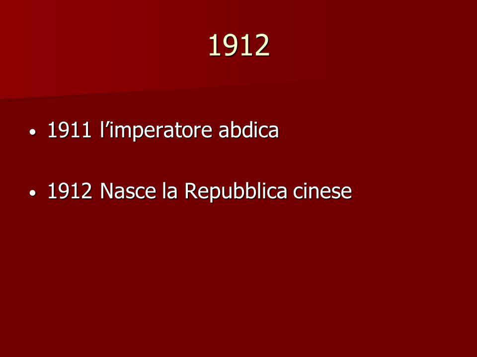 1912 1911 l'imperatore abdica 1911 l'imperatore abdica 1912 Nasce la Repubblica cinese 1912 Nasce la Repubblica cinese