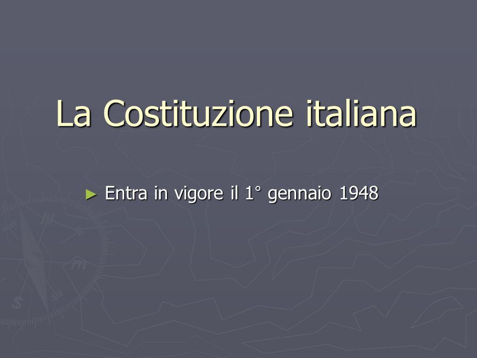 La Costituzione italiana ► Entra in vigore il 1° gennaio 1948
