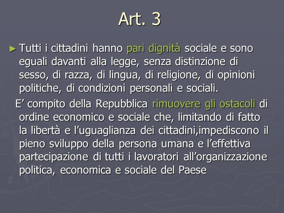 Art. 3 ► Tutti i cittadini hanno pari dignità sociale e sono eguali davanti alla legge, senza distinzione di sesso, di razza, di lingua, di religione,