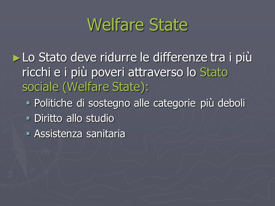 Welfare State ► Lo Stato deve ridurre le differenze tra i più ricchi e i più poveri attraverso lo Stato sociale (Welfare State):  Politiche di sosteg