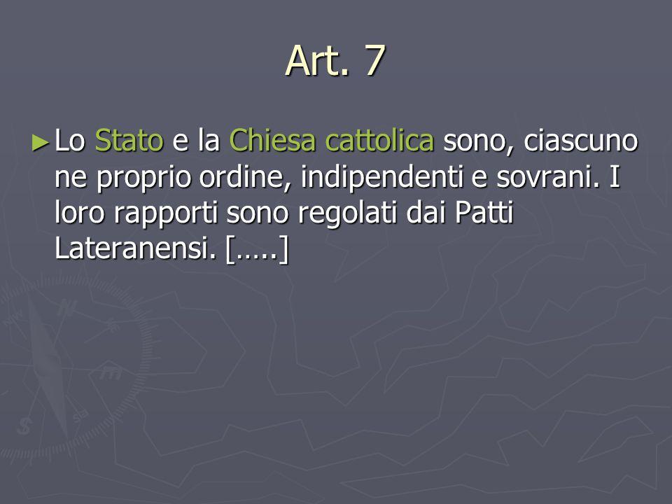 Art. 7 ► Lo Stato e la Chiesa cattolica sono, ciascuno ne proprio ordine, indipendenti e sovrani. I loro rapporti sono regolati dai Patti Lateranensi.