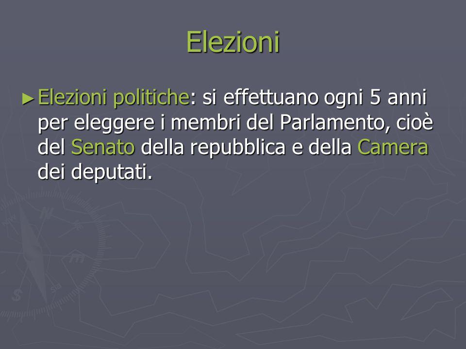 Elezioni ► Elezioni politiche: si effettuano ogni 5 anni per eleggere i membri del Parlamento, cioè del Senato della repubblica e della Camera dei dep