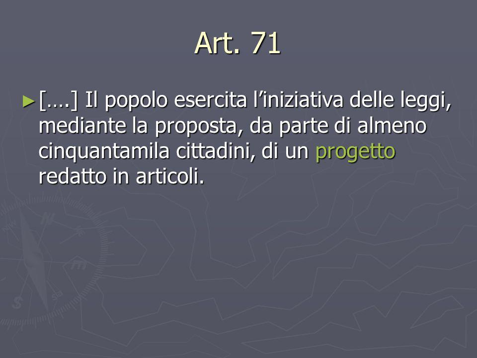 Art. 71 ► [….] Il popolo esercita l'iniziativa delle leggi, mediante la proposta, da parte di almeno cinquantamila cittadini, di un progetto redatto i