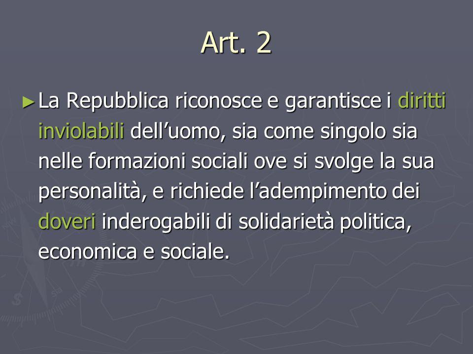 Art. 2 ► La Repubblica riconosce e garantisce i diritti inviolabili dell'uomo, sia come singolo sia nelle formazioni sociali ove si svolge la sua pers