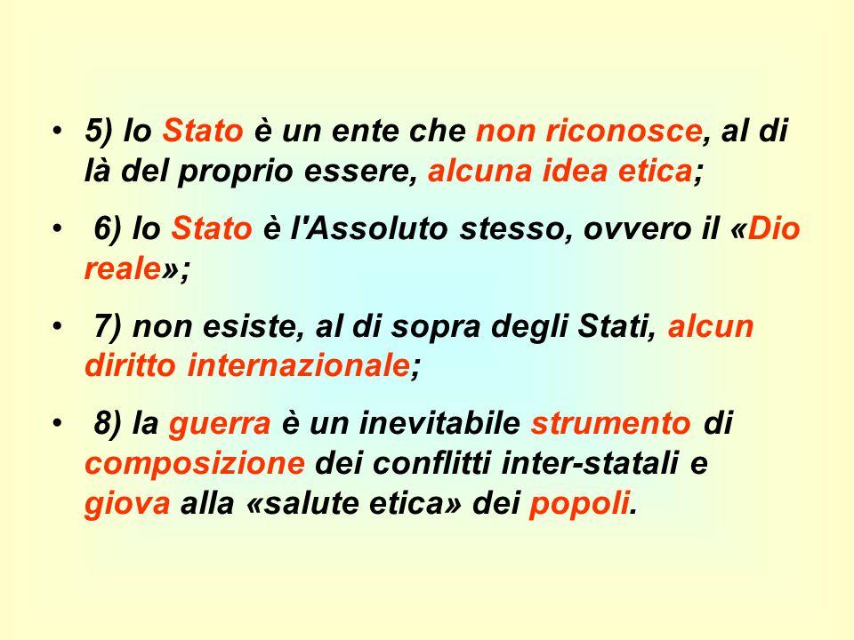 5) lo Stato è un ente che non riconosce, al di là del proprio essere, alcuna idea etica; 6) lo Stato è l'Assoluto stesso, ovvero il «Dio reale»; 7) no