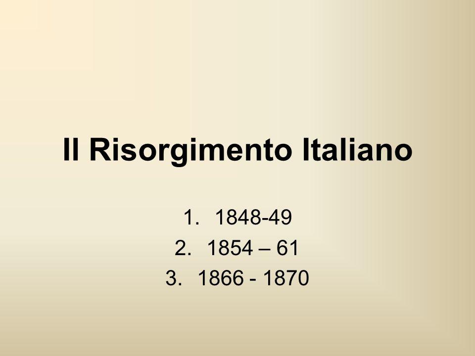 Il Risorgimento Italiano 1.1848-49 2.1854 – 61 3.1866 - 1870
