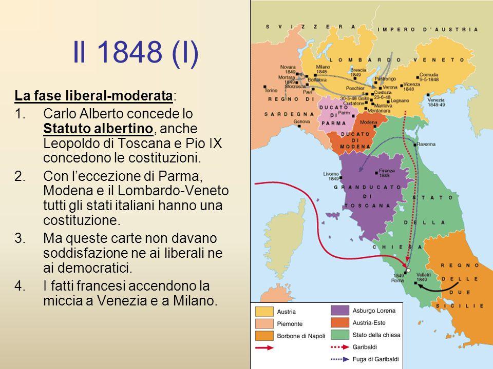 Il 1848 (I) La fase liberal-moderata: 1.Carlo Alberto concede lo Statuto albertino, anche Leopoldo di Toscana e Pio IX concedono le costituzioni. 2.Co