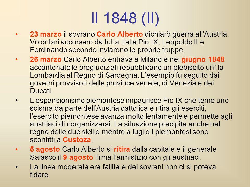 Il 1848 (II) 23 marzo il sovrano Carlo Alberto dichiarò guerra all'Austria. Volontari accorsero da tutta Italia Pio IX, Leopoldo II e Ferdinando secon